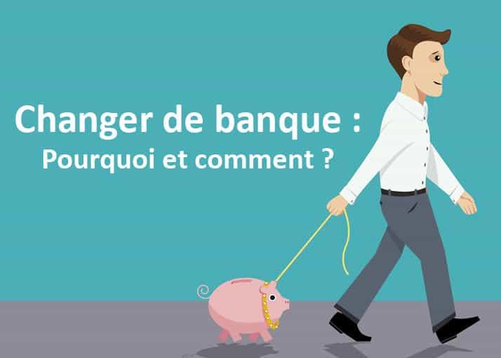 Changer de banque : Pourquoi et comment ?